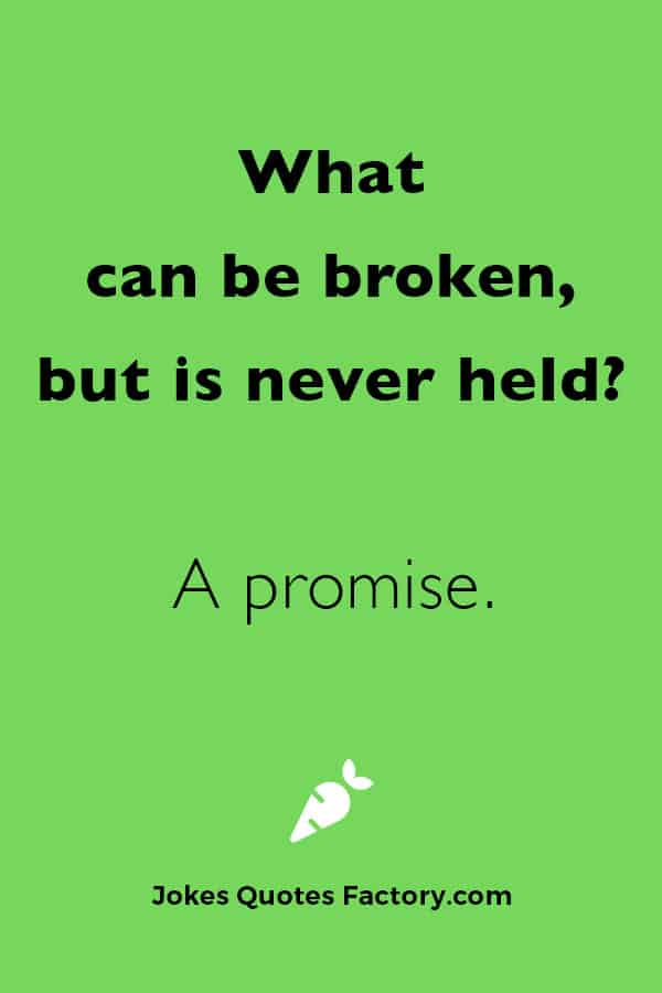 What can be broken, but is never held?