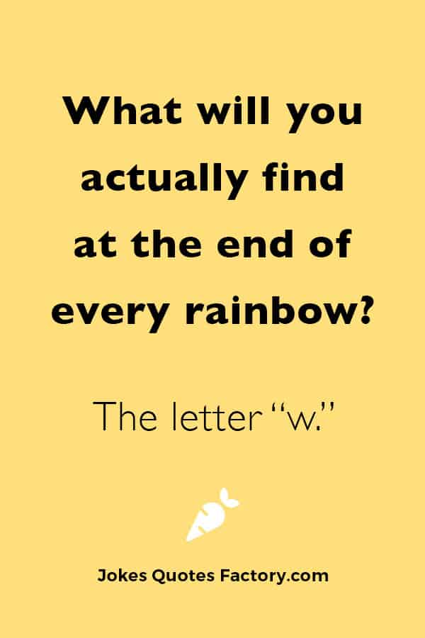 What will you actually find at the end of every rainbow?