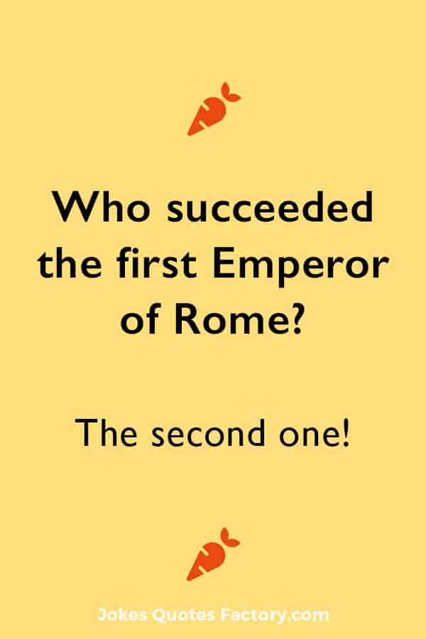 Who succeeded the first Emperor of Rome? The second one!