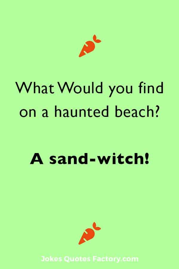 What Would you find on a haunted beach? A sand-witch!