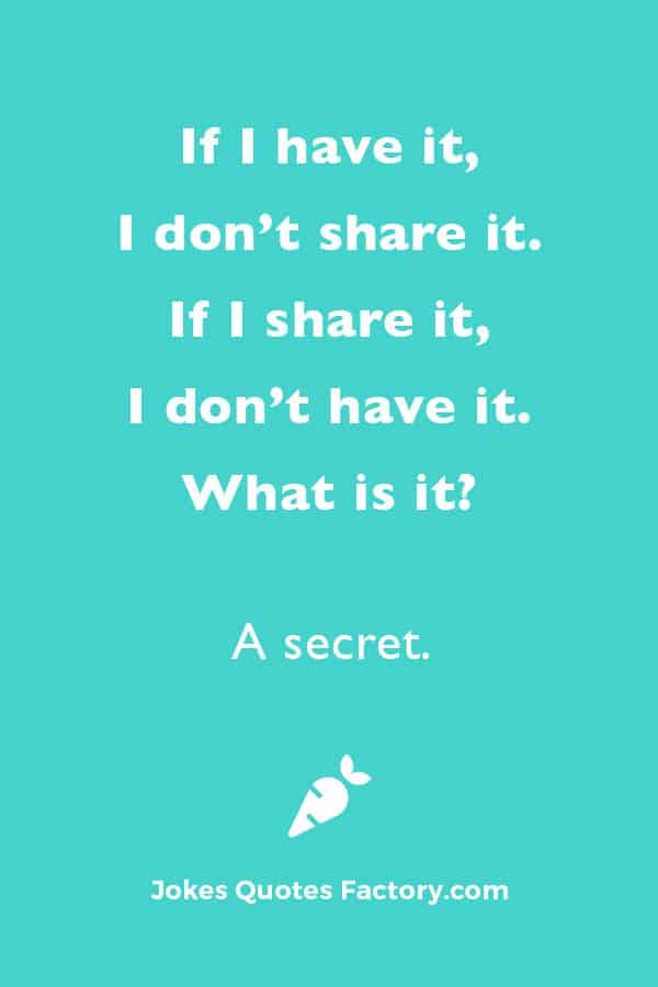 If I have it, I don't share it. If I share it, I don't have it.