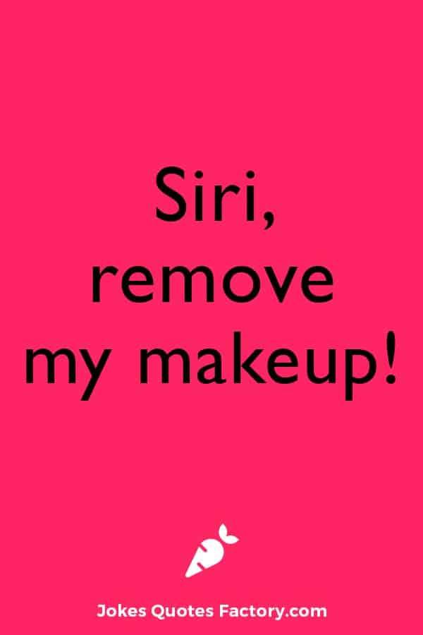 Siri, remove my makeup!