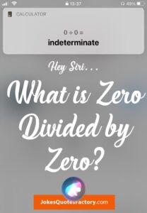 Hey Siri, what is zero divided by zero?