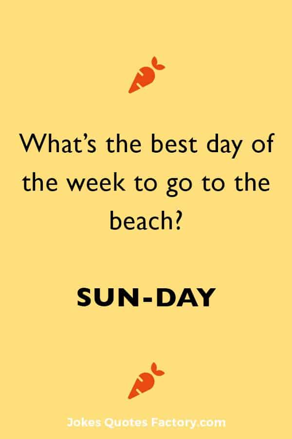 What's the best day of the week to go to the beach? SUN-day