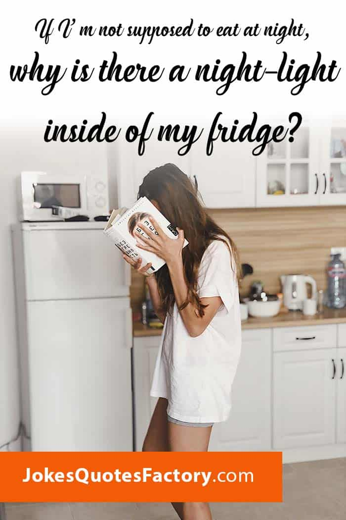 If I'm not supposed to eat at night, why is there a night-light inside of my fridge?