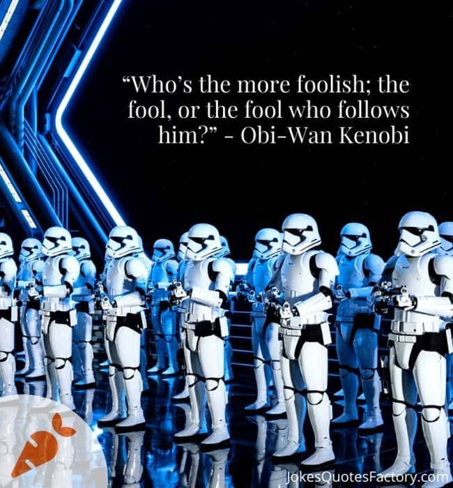 Who's the more foolish; the fool, or the fool who follows him?