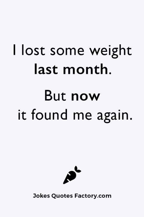 I lost some weight last month joke