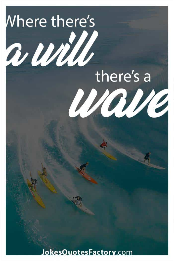 Where there's a will, there's a wave.