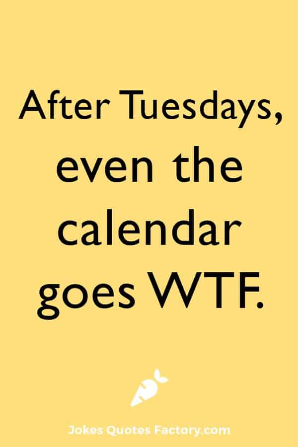 After Tuesdays, even the calendar goes WTF.