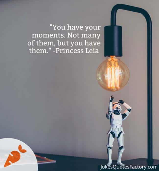 You have your moments. Not many of them, but you have them